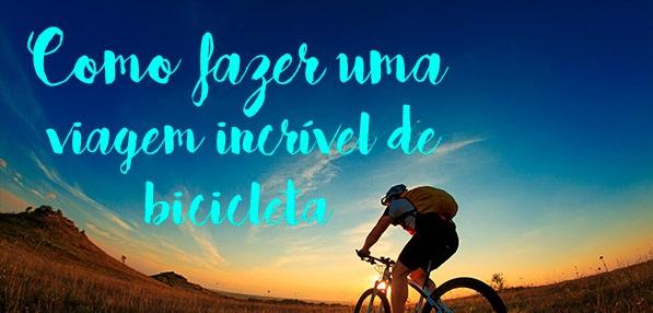 Como fazer uma viagem incrível de bicicleta