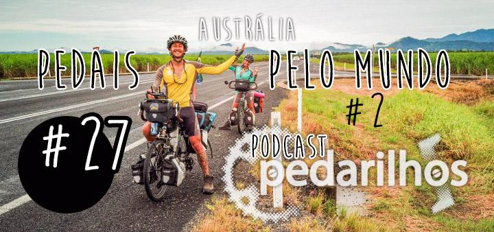 27- Pedais Pelo Mundo #2 - Pedalando pela Austrália - Podcast Pedarilhos