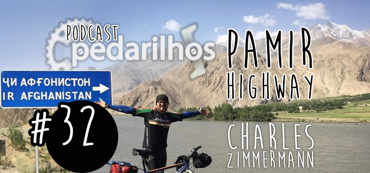 32- Charles Zimmermann - Pamir Highway - Podcast Pedarilhos